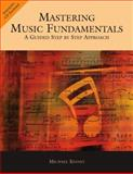 Mastering Music Fundamentals : A Guided Step by Step Approach, Kinney, Michael, 0534618340