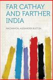 Far Cathay and Farther India, MacMahon Buxton, 1313988340