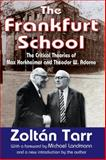The Frankfurt School : The Critical Theories of Max Horkheimer and Theodor W. Adorno, Tarr, Zoltan, 1412818346