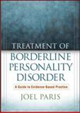 Treatment of Borderline Personality Disorder : A Guide to Evidence-Based Practice, Paris, Joel, 1593858345
