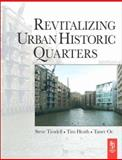 Revitalizing Urban Historic Quarters, Tiesdell, Steve and Heath, Tim, 0750668342