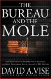 The Bureau and the Mole : The Unmasking of Robert Philip Hanssen, the Most Dangerous Double Agent in FBI History, Vise, David A., 0871138344
