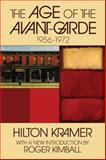 The Age of the Avant-Garde : 1956-1972, Kramer, Hilton, 1412808340