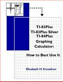 TI83Plus TI83Plus Silver TI84Plus Graphing Calculator: How to Best Use It!, Elisabeth Knowlton, 148258834X