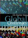 Global Challenges : War, Self-Determination, and Responsibility for Justice, Young, Iris Marion, 0745638341