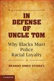 In Defense of Uncle Tom : Why Blacks Must Police Racial Loyalty, Starkey, Brando Simeo, 1107668344