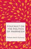 Foucault on the Politics of Parrhesia, Torben Bech Dyrberg, 1137368349