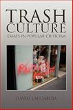 Trash Culture : Essays in Popular Criticism, Laguardia, David, 143634834X
