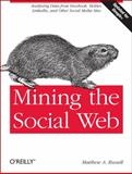 Mining the Social Web : Analyzing Data from Facebook, Twitter, LinkedIn, and Other Social Media Sites, Russell, Matthew A., 1449388345