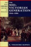The Mid-Victorian Generation, 1846-1886, Hoppen, K. Theodore, 0198228341