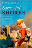 Sorrowful Shores : Violence, Ethnicity, and the End of the Ottoman Empire 1912-1923, Gingeras, Ryan, 0199698341