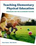 Teaching Elementary Physical Education : Strategies for the Classroom Teacher, Hastie, Peter and Martin, Ellen, 0805328343