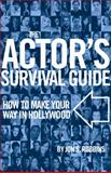 The Actor's Survival Guide : How to Make Your Way in Hollywood, Robbins, Jon S. and Robbins, 0826428347