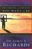 Becoming the Person You Want to Be, James B. Richards, 0924748346
