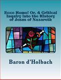 Ecce Homo! or, a Critical Inquiry into the History of Jesus of Nazareth, Baron d'Holbach, 1477618341