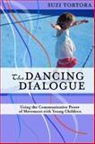 The Dancing Dialogue : Using the Communicative Power of Movement with Young Children, Tortora, Suzi, 1557668345