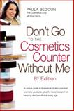 Don't Go to the Cosmetics Counter Without Me, Paula Begoun and Bryan Barron, 1877988340
