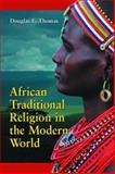 African Traditional Religion in the Modern World, Douglas E. Thomas, 0786418354