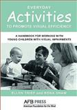 Everyday Activities to Promote Visual Efficiency : A Handbook for Working with Young Children with Visual Impairments, Trief, Ellen and Shaw, Rona, 089128835X