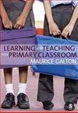 Learning and Teaching in the Primary Classroom, Galton, Maurice, 1412918359
