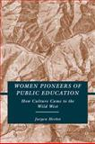 Women Pioneers of Public Education : How Culture Came to the Wild West, Herbst, Jurgen, 0230608353