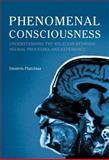 Phenomenal Consciousness : Understanding the Relation Between Experience and Neural Processes in the Brain, Platchias, Dimitris, 0773538356