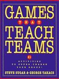 Games That Teach Teams : 21 Activities to Super-Charge Your Group!, Takacs, George and Sugar, Steve, 0787948357