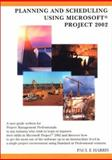 Planning and Scheduling Using Microsoft Project 2002, Harris, Paul E., 095777835X