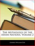 The Mythology of the Aryan Nations, George William Cox, 1142638359