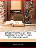 Handwörterbuch Für Apotheker, Aerzte und Medizinalbeamte, Ewald Geissler, 114324835X