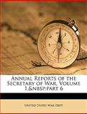 Annual Reports of the Secretary of War, States War Dept United States War Dept, 1149808357