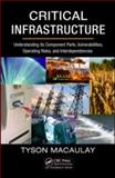 Critical Infrastructure : Understanding Its Component Parts, Vulnerabilities, Operating Risks, and Interdependencies, Macaulay, Tyson, 1420068350