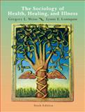 The Sociology of Health, Healing, and Illness, Weiss, Gregory L. and Lonnquist, Lynne E., 0132448351