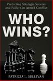 Who Wins? : Predicting Strategic Success and Failure in Armed Conflict, Sullivan, Patricia L., 0199878358