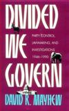 Divided We Govern : Party Control, Lawmaking and Investigations, 1946-1990, Mayhew, David R., 0300048351