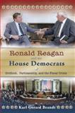 Ronald Reagan and the House Democrats : Gridlock, Partisanship, and the Fiscal Crisis, Brandt, Karl Gerard, 0826218350