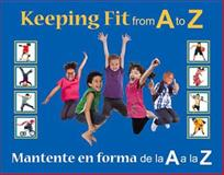 Keeping Fit from A to Z/ Manteniéndose en Forma de la a la Z, Stephanie Maze, 0983498350