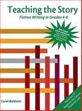 Teaching the Story : Fiction Writing in Grades 4-8, Baldwin, Carol, 1934338354