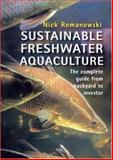 Sustainable Freshwater Aquaculture : The Complete Guide from Backyard to Investor, Romanowski, Nick, 0868408352