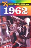 The Turbulent 60s - 1962, McConnell, William S., 0737718358
