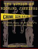 The Murder of Richard Jennings the TRUE Story of New York's First Murder for Hire, Michael Worden, 0984228357
