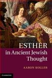 Esther in Ancient Jewish Thought, Koller, Aaron, 1107048354