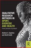 Qualitative Research Methods in Sport Exercise and Health, Sparkes, Andrew and Smith, Brett, 0415578353