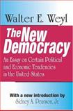 The New Democracy : An Essay on Certain Political and Economic Tendencies in the United States, Weyl, Walter E., 0765808358