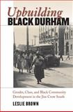Upbuilding Black Durham : Gender, Class, and Black Community Development in the Jim Crow South, Brown, Leslie, 0807858358