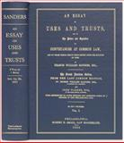 An Essay on Uses and Trusts, and on the Nature and Operation of Conveyances at Common Law, and of Those Which Derive Their Effect from the Statute of Uses : With References to Later English and American Cases, by a Member of the Philadelphia Bar, Sanders, Francis Williams, 1584778350