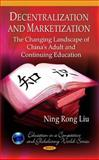 Decentralization and Marketization: the Changing Landscape of China's Adult and Continuing Education, Ning Rong Liu, 160876835X