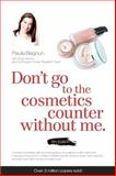 Don't Go to the Cosmetics Counter Without Me, Paula Begoun and Bryan Barron, 1877988359