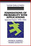 Foundations of Probability with Applications : Selected Papers 1974-1995, Zanotti, Mario and Suppes, Patrick C., 0521568358
