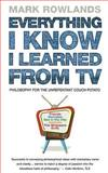 Everything I Know I Learned from TV, Mark Rowlands, 0091898358